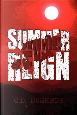 Summer Reign by C. D. Bushroe