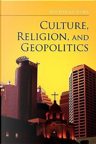 Culture, Religion, and Geopolitics by Nicholas Dima