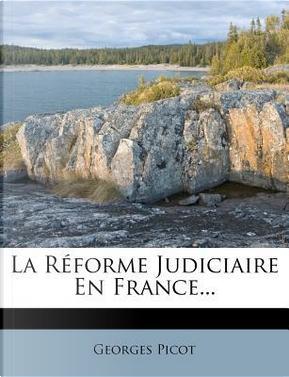 La R Forme Judiciaire En France. by Georges Marie Rene Picot