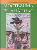 Moctezuma y el Anahuac by Pablo Moctezuma Barragán