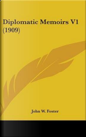 Diplomatic Memoirs V1 (1909) by John W. Foster