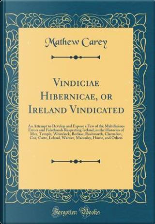 Vindiciae Hibernicae, or Ireland Vindicated by Mathew Carey