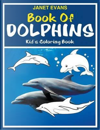 Book of Dolphins by Janet Evans