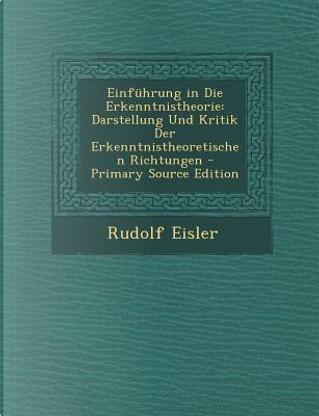 Einfuhrung in Die Erkenntnistheorie by Rudolf Eisler