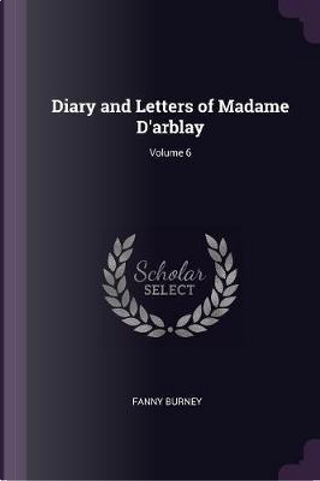 Diary and Letters of Madame D'Arblay; Volume 6 by Fanny Burney