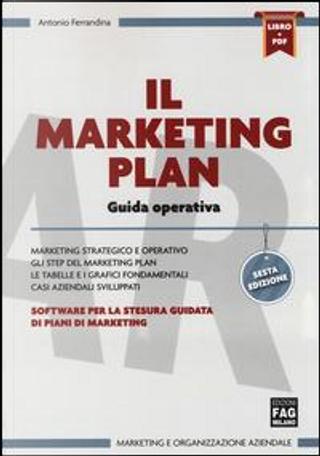 Il marketing plan. Guida operativa per la stesura guidata di piani di marketing. Con software by Antonio Ferrandina