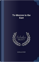 To-Morrow in the East by Douglas Story