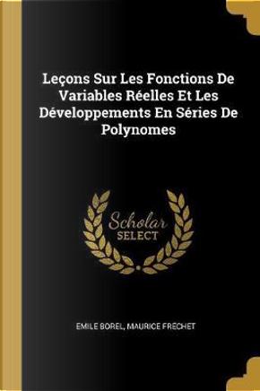 Lecons Sur Les Fonctions de Variables Reelles Et Les Developpements En Series de Polynomes by Emile Borel