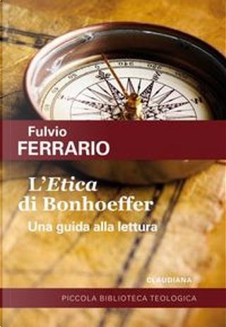 L'«Etica» di Bonhoeffer. Una guida alla lettura by Fulvio Ferrario