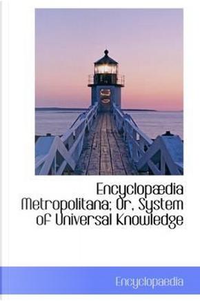 Encyclopaedia Metropolitana; Or, System of Universal Knowledge by Encyclopaedia