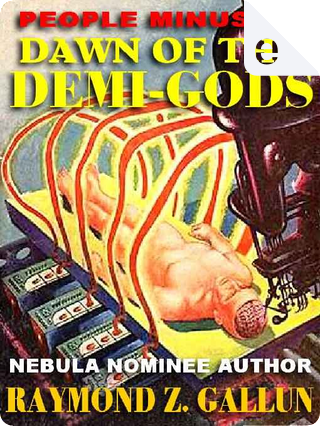 Dawn of the Demigods or, People Minus X by Raymond Z. Gallun