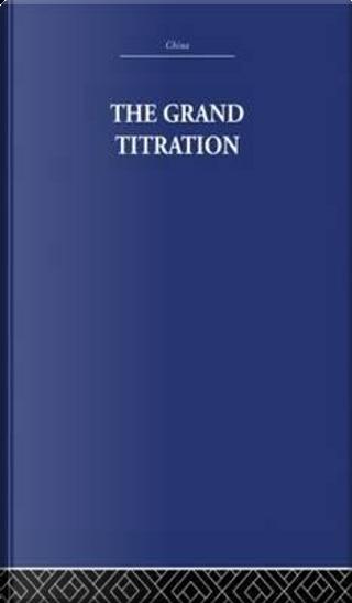 The Grand Titration by Joseph Needham