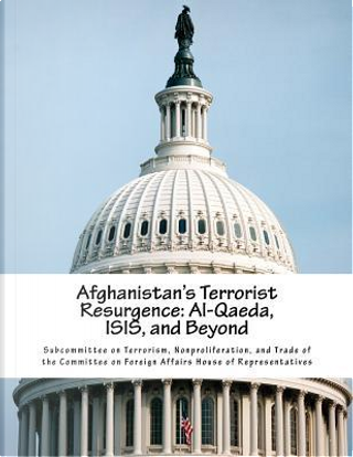 Afghanistan's Terrorist Resurgence by Nonproliferation, and Trade of the Committee on Foreign Affairs House of Subcommittee on Terrorism