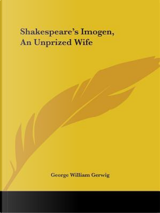 Shakespeare's Imogen, an Unprized Wife by George William Gerwig