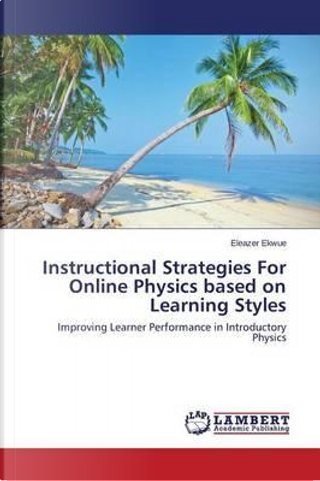Instructional Strategies For Online Physics based on Learning Styles by Eleazer Ekwue