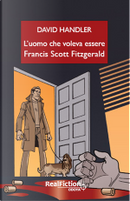 L'uomo che voleva essere Francis Scott Fitzgerald by David Handler