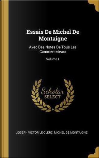 Essais de Michel de Montaigne by Joseph Victor Le Clerc