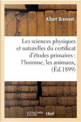 Les Sciences Physiques et Naturelles du Certificat d'Études Primaires 26e Édition by Bremant-a