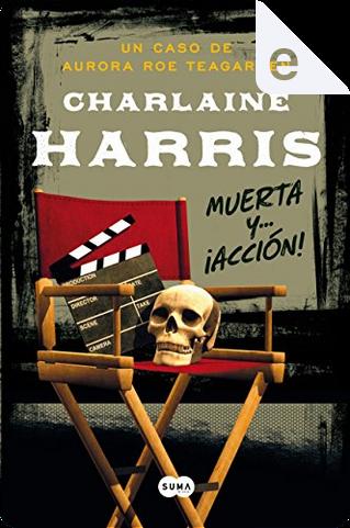 Muerta y... ¡acción! by Charlaine Harris