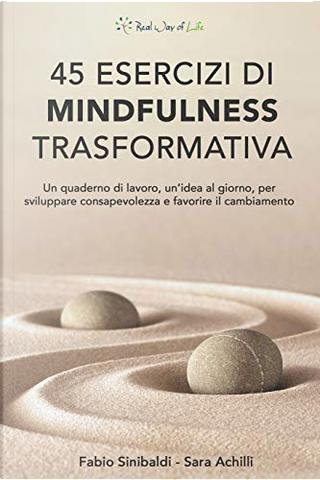 45 esercizi di mindfulness trasformativa by Fabio Sinibaldi, Sara Achilli