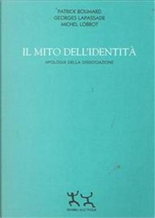 Il mito dell'identità by Georges Lapassade, Patrick Boumard, Michel Lobrot