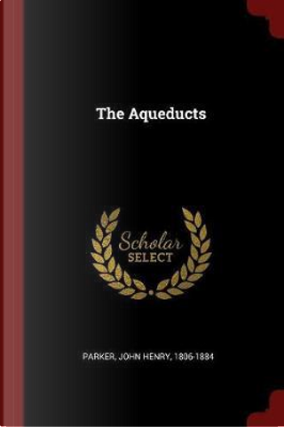 The Aqueducts by John Henry Parker