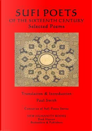 The Sufi Poets of the Sixteenth Century by Paul Smith