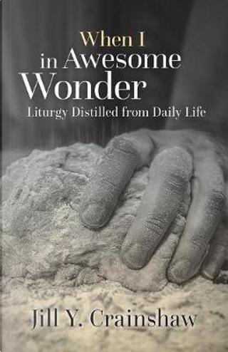 When I in Awesome Wonder by Jill Y. Crainshaw