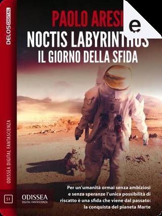 Noctis labyrinthus: il giorno della sfida by Paolo Aresi
