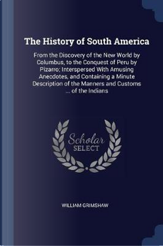 The History of South America by William Grimshaw