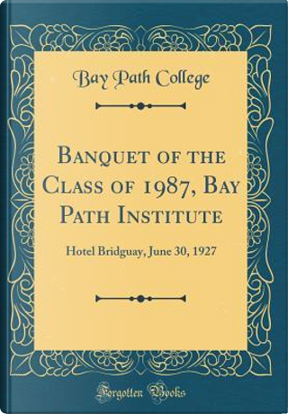 Banquet of the Class of 1987, Bay Path Institute by Bay Path College