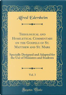 Theological and Homiletical Commentary on the Gospels of St. Matthew and St. Mark, Vol. 3 by Alfred Edersheim