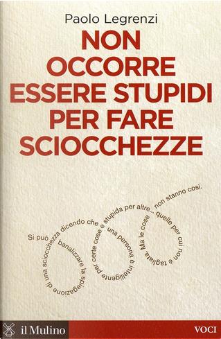 Non occorre essere stupidi per fare sciocchezze by Paolo Legrenzi