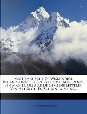 Mathematische of Wiskundige Behandeling Der Schryfkonst by Jan Pas