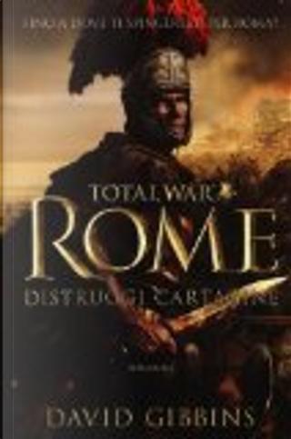 Total war. Rome. Distruggi Cartagine by David Gibbins