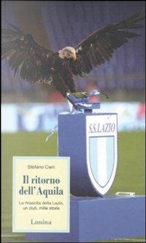 Il ritorno dell'Aquila. La rinascita della Lazio, un club, mille storie by Cieri Stefano
