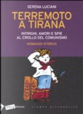 Terremoto a Tirana. Intrighi, amori e spie al crollo del comunismo by Serena Luciani