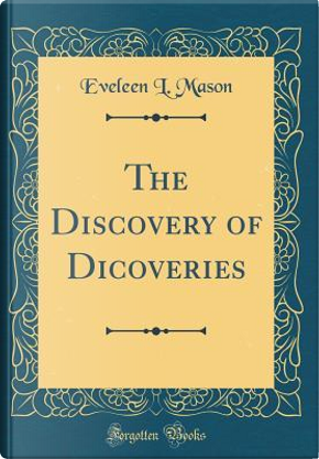 The Discovery of Dicoveries (Classic Reprint) by Eveleen L. Mason