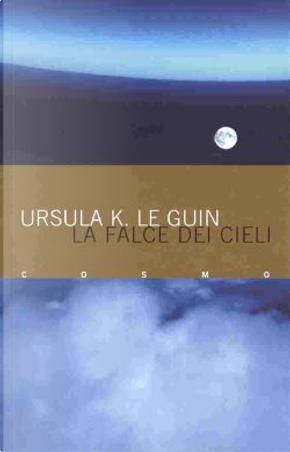 La falce dei cieli by Ursula K. Le Guin