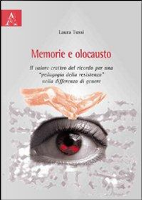 Memoria e olocausto. Il valore creativo del ricordo per una «pedagogia della resistenza» nella differenza di genere by Laura Tussi