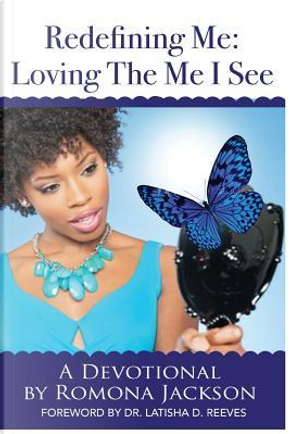 Redefining Me- Loving the Me I See 90 Day Devotional by Romona M. Jackson