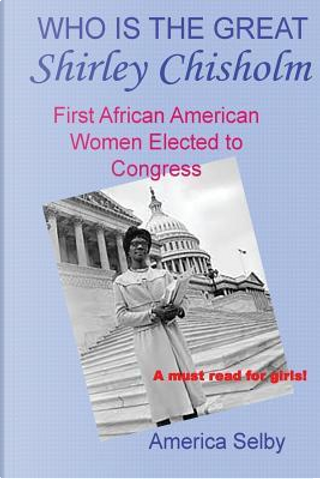 Who is the Great Shirley Chisholm by America Selby
