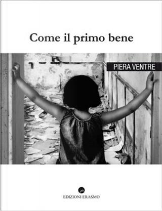 Come il primo bene by Piera Ventre