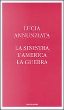 La sinistra, l'America, la guerra by Lucia Annunziata
