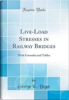 Live-Load Stresses in Railway Bridges by George E. Beggs