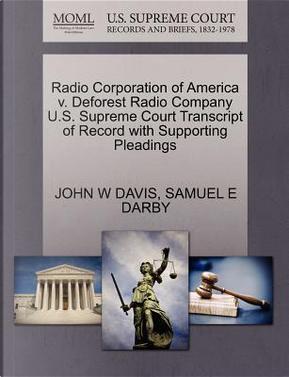 Radio Corporation of America V. DeForest Radio Company U.S. Supreme Court Transcript of Record with Supporting Pleadings by John W. Davis