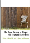 The Bible History of Prayer by Charles A. Goodrich