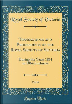 Transactions and Proceedings of the Royal Society of Victoria, Vol. 6 by Royal Society Of Victoria