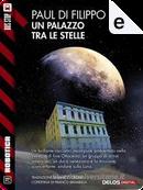 Un palazzo tra le stelle by Paul Di Filippo