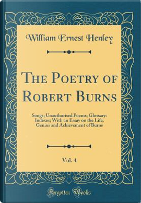 The Poetry of Robert Burns, Vol. 4 by William Ernest Henley